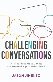 Challenging Conversations (Perspectives: A Summit Ministries Series): A Practical Guide to Discuss Controversial Topics in the Church, Jimenez, Jason