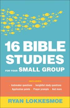 16 Bible Studies for Your Small Group, Lokkesmoe, Ryan