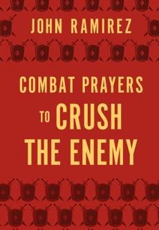 Combat Prayers to Crush the Enemy, Ramirez, John
