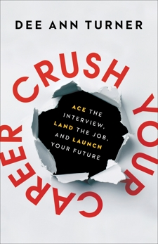 Crush Your Career: Ace the Interview, Land the Job, and Launch Your Future, Turner, Dee Ann