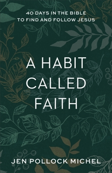 A Habit Called Faith: 40 Days in the Bible to Find and Follow Jesus, Pollock Michel, Jen
