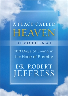 A Place Called Heaven Devotional: 100 Days of Living in the Hope of Eternity, Jeffress, Dr. Robert
