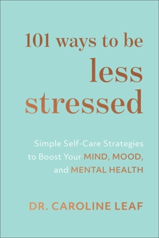 101 Ways to Be Less Stressed: Simple Self-Care Strategies to Boost Your Mind, Mood, and Mental Health, Leaf, Dr. Caroline