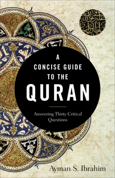 A Concise Guide to the Quran: Answering Thirty Critical Questions, Ibrahim, Ayman S.