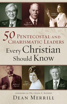 50 Pentecostal and Charismatic Leaders Every Christian Should Know,