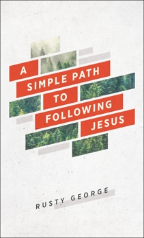 A Simple Path to Following Jesus, George, Rusty