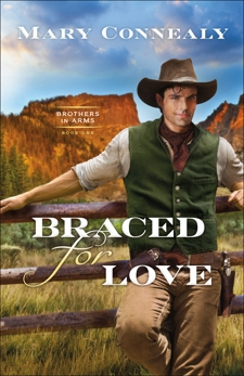 Braced for Love (Brothers in Arms Book #1), Connealy, Mary