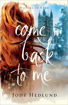 Come Back to Me (Waters of Time Book #1), Hedlund, Jody
