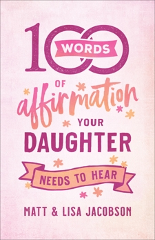 100 Words of Affirmation Your Daughter Needs to Hear, Jacobson, Lisa & Jacobson, Matt