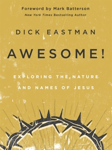 Awesome!: Exploring the Nature and Names of Jesus, Eastman, Dick