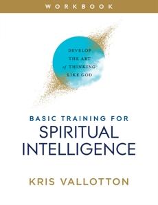 Basic Training for Spiritual Intelligence: Develop the Art of Thinking Like God, Vallotton, Kris