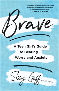 Brave: A Teen Girl's Guide to Beating Worry and Anxiety, Goff, Sissy