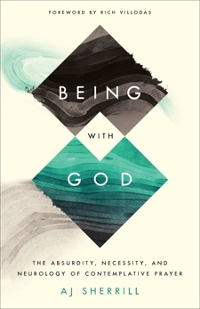 Being with God: The Absurdity, Necessity, and Neurology of Contemplative Prayer, Sherrill, AJ