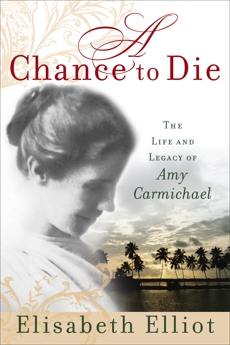 A Chance to Die: The Life and Legacy of Amy Carmichael, Elliot, Elisabeth