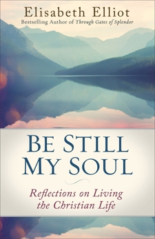 Be Still My Soul: Reflections on Living the Christian Life, Elliot, Elisabeth