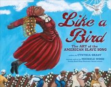 Like a Bird: The Art of the American Slave Song, Grady, Cynthia
