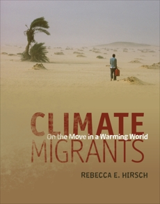 Climate Migrants: On the Move in a Warming World, Hirsch, Rebecca E.