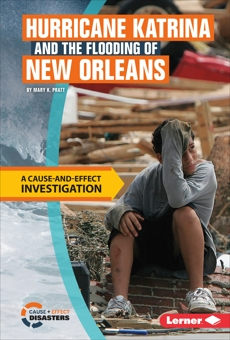 Hurricane Katrina and the Flooding of New Orleans: A Cause-and-Effect Investigation, Pratt, Mary K.