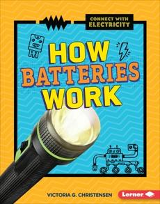 How Batteries Work, Christensen, Victoria G.