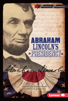 Abraham Lincoln's Presidency, Kenney, Karen Latchana & Andronik, Catherine M.