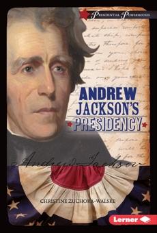 Andrew Jackson's Presidency, Zuchora-Walske, Christine
