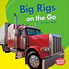 Big Rigs on the Go, Spaight, Anne J.