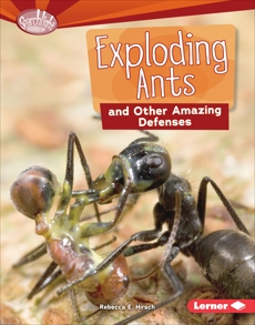 Exploding Ants and Other Amazing Defenses, Hirsch, Rebecca E.
