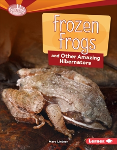 Frozen Frogs and Other Amazing Hibernators, Lindeen, Mary
