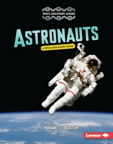 Astronauts: A Space Discovery Guide, Goldstein, Margaret J.