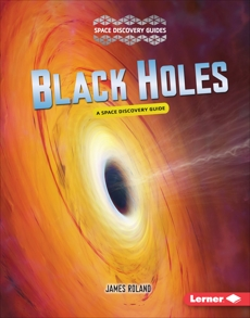 Black Holes: A Space Discovery Guide, Roland, James