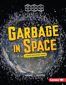 Garbage in Space: A Space Discovery Guide, Goldstein, Margaret J.