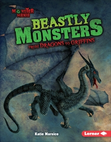 Beastly Monsters: From Dragons to Griffins, Marsico, Katie