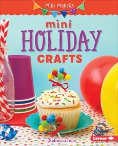 Mini Holiday Crafts, Felix, Rebecca