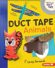Duct Tape Animals, Bernhardt, Carolyn