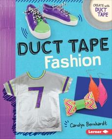 Duct Tape Fashion, Bernhardt, Carolyn