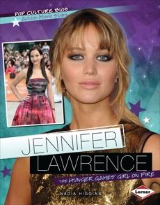 Jennifer Lawrence: The Hunger Games' Girl on Fire, Higgins, Nadia