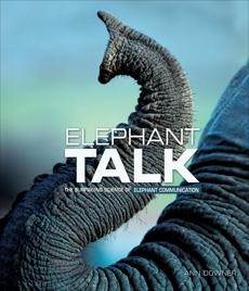 Elephant Talk: The Surprising Science of Elephant Communication, Downer, Ann