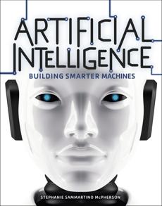 Artificial Intelligence: Building Smarter Machines, McPherson, Stephanie Sammartino
