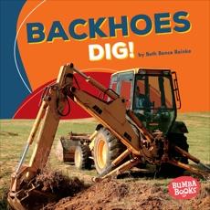 Backhoes Dig!, Reinke, Beth Bence