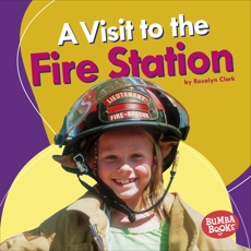 A Visit to the Fire Station, Clark, Rosalyn