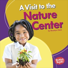 A Visit to the Nature Center, Clark, Rosalyn