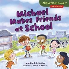 Michael Makes Friends at School, Rustad, Martha E. H.