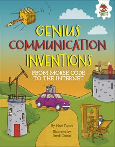 Genius Communication Inventions: From Morse Code to the Internet, Turner, Matt