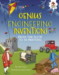 Genius Engineering Inventions: From the Plow to 3D Printing, Turner, Matt