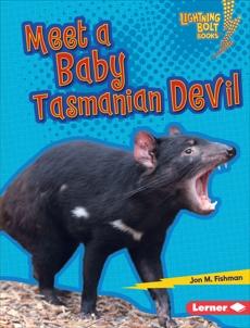 Meet a Baby Tasmanian Devil, Fishman, Jon M.
