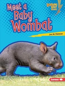 Meet a Baby Wombat, Fishman, Jon M.