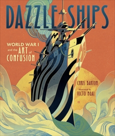 Dazzle Ships: World War I and the Art of Confusion, Barton, Chris