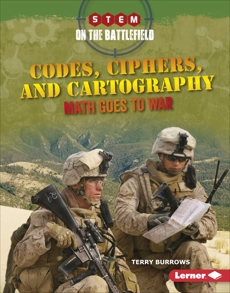 Codes, Ciphers, and Cartography: Math Goes to War, Burrows, Terry
