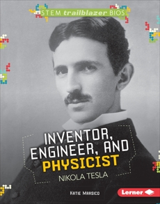 Inventor, Engineer, and Physicist Nikola Tesla, Marsico, Katie