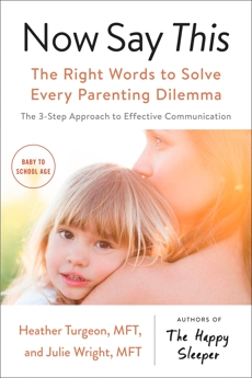 Now Say This: The Right Words to Solve Every Parenting Dilemma, Turgeon, Heather & Wright, Julie